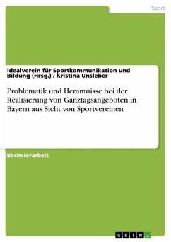 Problematik und Hemmnisse bei der Realisierung von Ganztagsangeboten in Bayern aus Sicht von Sportvereinen (eBook, ePUB)