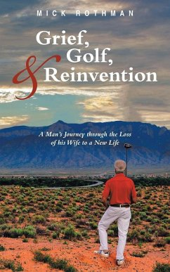Grief, Golf, and Reinvention: A Man's Journey Through the Loss of His Wife to a New Life