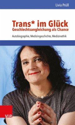 Trans* im Glück - Geschlechtsangleichung als Ch...