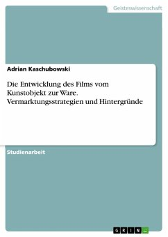 Die Entwicklung des Films vom Kunstobjekt zur Ware. Vermarktungsstrategien und Hintergründe (eBook, ePUB)