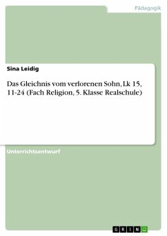 Das Gleichnis vom verlorenen Sohn, Lk 15, 11-24 (Fach Religion, 5. Klasse Realschule) (eBook, ePUB) - Leidig, Sina