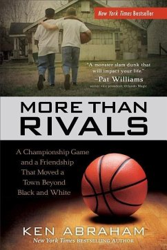More Than Rivals: A Championship Game and a Friendship That Moved a Town Beyond Black and White - Abraham, Ken