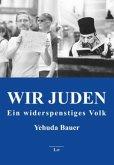 Wir Juden - Ein widerspenstiges Volk