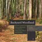 Backyard Woodland: How to Maintain and Sustain Your Trees, Water, and Wildlife