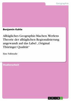 """Alltägliches Geographie-Machen. Werlens Theorie der alltäglichen Regionalisierung angewandt auf das Label """"Original Thüringer Qualität"""""""