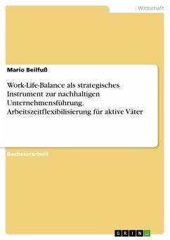 Work-Life-Balance als strategisches Instrument zur nachhaltigen Unternehmensführung. Arbeitszeitflexibilisierung für aktive Väter (eBook, ePUB)