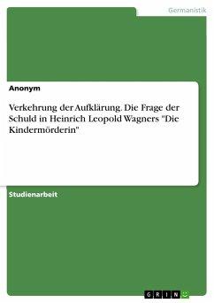 """Verkehrung der Aufklärung. Die Frage der Schuld in Heinrich Leopold Wagners """"Die Kindermörderin"""""""