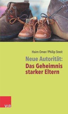 Neue Autorität: Das Geheimnis starker Eltern - Omer, Haim; Streit, Philip