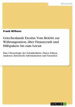 Griechenlands Exodus. Vom Beitritt zur Währungsunion, über Finanzcrash und Hilfspakete bis zum Grexit (eBook, ePUB)