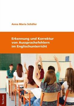 Erkennung und Korrektur von Aussprachefehlern im Englischunterricht (eBook, PDF) - Schäfer, Anna Maria