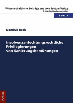Insolvenzanfechtungsrechtliche Privilegierungen von Sanierungsbemühungen (eBook, PDF) - Roth, Dominic