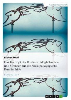 Das Konzept der Resilienz - Möglichkeiten und Grenzen für die Sozialpädagogische Familienhilfe (eBook, ePUB) - Ruoß, Esther