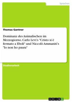 """Dominanz des Animalischen im Mezzogiorno. Carlo Levi's """"Cristo si è fermato a Eboli"""" und Niccolò Ammaniti's """"Io non ho paura"""" (eBook, ePUB)"""