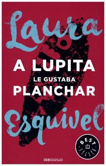 A Lupita Le Gustaba Planchar Von Laura Esquivel Portofrei Bei Bücher De Bestellen