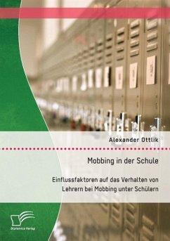 Mobbing in der Schule: Einflussfaktoren auf das...