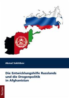 Die Entwicklungshilfe Russlands und die Drogenpolitik in Afghanistan - Sokhibov, Akmal
