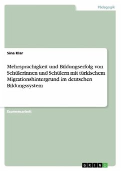 Mehrsprachigkeit und Bildungserfolg von Schülerinnen und Schülern mit türkischem Migrationshintergrund im deutschen Bildungssystem