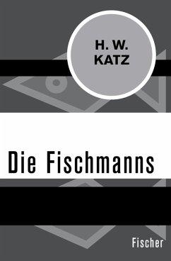 Die Fischmanns (eBook, ePUB) - Katz, H. W.