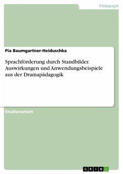Sprachförderung durch Standbilder. Auswirkungen und Anwendungsbeispiele aus der Dramapädagogik (eBook, PDF)