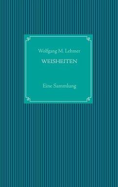 Weisheiten - Lehmer, Wolfgang M.