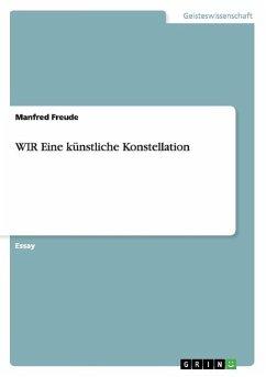 WIR Eine künstliche Konstellation - Freude, Manfred