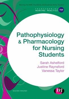 Pathophysiology and Pharmacology for Nursing Students - Ashelford, Sarah; Raynsford, Justine; Taylor, Vanessa