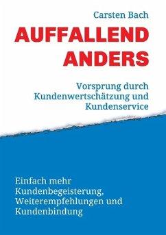Auffallend anders - Vorsprung durch Kundenwertschätzung und Kundenservice - Bach, Carsten