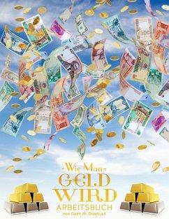 Wie man Geld wird Arbeitsbuch - How To Become Money Workbook German - Douglas, Gary M.
