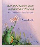 Wer nur Frösche küsst, versäumt die Drachen (eBook, ePUB)