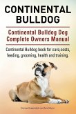Continental Bulldog. Continental Bulldog Dog Complete Owners Manual. Continental Bulldog book for care, costs, feeding, grooming, health and training.