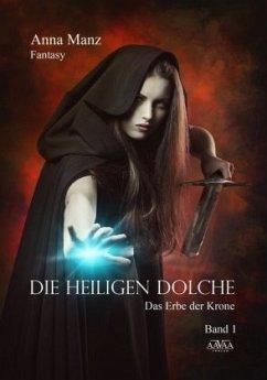 Das Erbe der Krone / Die heiligen Dolche Bd.1 - Manz, Anna