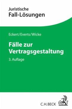 Fälle zur Vertragsgestaltung - Eckert, Frank; Everts, Arne; Wicke, Hartmut