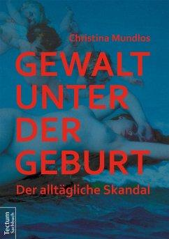 Gewalt unter der Geburt (eBook, ePUB) - Mundlos, Christina