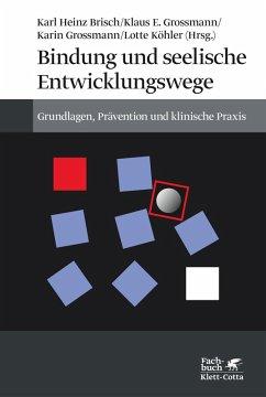 Bindung und seelische Entwicklungswege (eBook, ePUB) - Brisch, Karl H; Grossmann, Klaus E.; Grossmann, Karin; Köhler, Lotte; Brisch, Karl Heinz