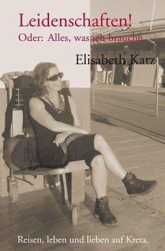 Leidenschaften! - Katz, Elisabeth