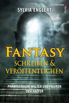 Fantasy schreiben und veröffentlichen. Phantastische Welten und Figuren erschaffen - Englert, Sylvia
