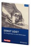 Ernst Udet - Ein Fliegerleben in zwei Weltkriegen