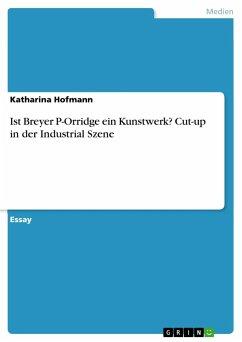Ist Breyer P-Orridge ein Kunstwerk? Cut-up in der Industrial Szene - Hofmann, Katharina