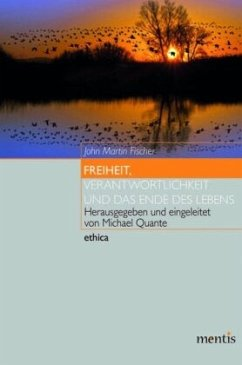 Freiheit, Verantwortlichkeit und das Ende des Lebens - Fischer, John M.