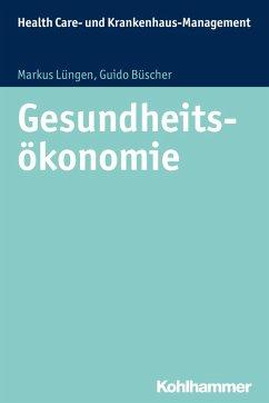 Gesundheitsökonomie (eBook, PDF) - Lüngen, Markus; Büscher, Guido