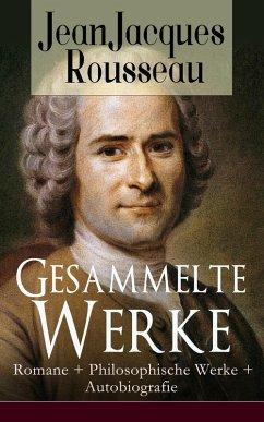 Gesammelte Werke: Romane + Philosophische Werke + Autobiografie (eBook, ePUB) - Rousseau, Jean Jacques