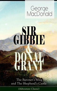 SIR GIBBIE & DONAL GRANT: The Baronet's Song and The Shepherd's Castle (Adventure Classic) (eBook, ePUB) - Macdonald, George