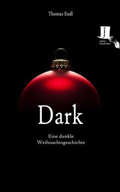 Dark (eBook, ePUB) - Endl, Thomas