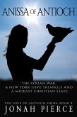 Anissa of Antioch: the Syrian War, a New York Love Triangle, and a Mideast Christian State (The Love of Antioch, #2) (eBook, ePUB)