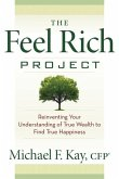 The Feel Rich Project: Reinventing Your Understanding of True Wealth to Find True Happiness