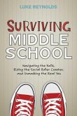 Surviving Middle School: Navigating the Halls, Riding the Social Roller Coaster, and Unmasking the Real You