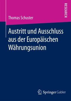 Austritt und Ausschluss aus der Europäischen Währungsunion (eBook, PDF) - Schuster, Thomas