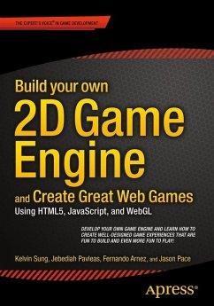 Build your own 2D Game Engine and Create Great Web Games (eBook, PDF) - Sung, Kelvin; Pavleas, Jebediah; Arnez, Fernando; Pace, Jason