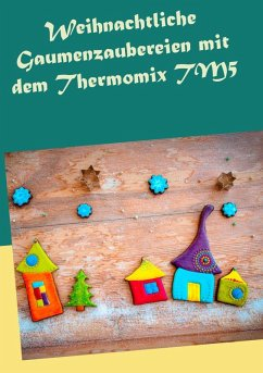 Weihnachtliche Gaumenzaubereien mit dem Thermomix TM5 (eBook, ePUB)