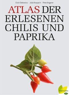 Atlas der erlesenen Chilis und Paprika (eBook, ePUB) - Stecovics, Erich; Kospach, Julia; Angerer, Peter